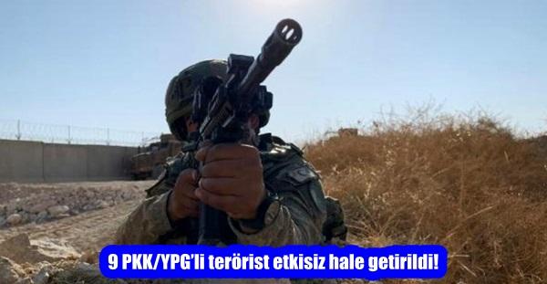 9 PKK/YPG'li terörist etkisiz hale getirildi!