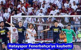 Hatayspor Fenerbahçe'ye kaybetti