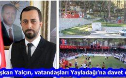 """""""Başkan Yalçın, vatandaşları Yayladağı'na davet etti"""""""