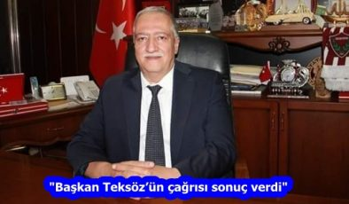 """""""Başkan Teksöz'ün çağrısı sonuç verdi"""""""